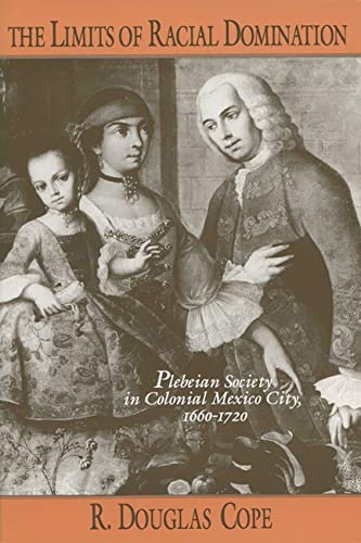 The Limits of Racial Domination: Plebian Society in Colonial Mexico City, 1660-1720