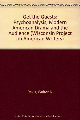 9780299141509: Get the Guests: Psychoanalysis, Modern American Drama, and the Audience (Wisconsin Project on American Writers)