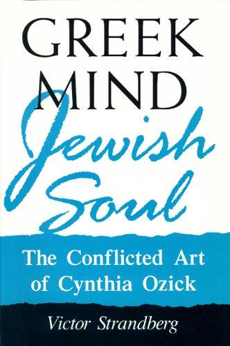 Greek mind/Jewish soul : the conflicted art of Cynthia Ozick.: Strandberg, Victor H.