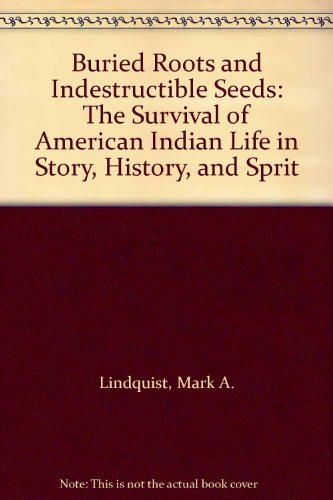 9780299144401: Buried Roots and Indestructible Seeds: The Survival of American Indian Life in Story, History, and Sprit