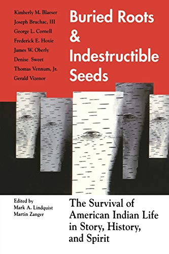 9780299144449: Buried Roots and Indestructible Seeds: The Survival Of American Indian Life In Story, History, and Spirit