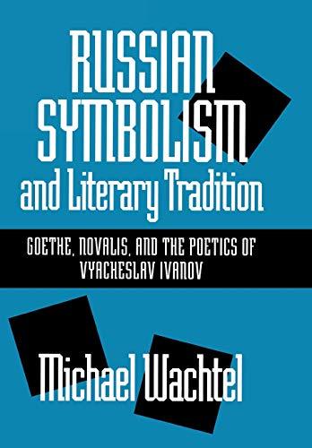 9780299144500: Russian Symbolism and Literary Tradition: Goethe, Novalis and the Poetics of Vyacheslav Ivanov