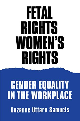 Fetal rights, women's rights : gender equality in the workplace.: Samuels, Suzanne Uttaro.