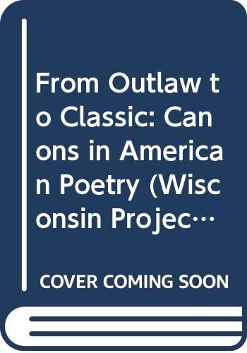 9780299146009: From Outlaw to Classic: Canons in American Poetry (Wisconsin Project on American Writers)