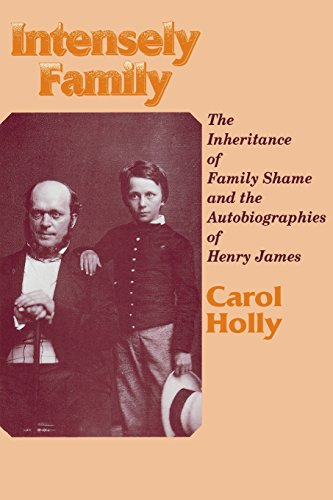 Intensely Family: The Inheritance Of Family Shame And The Autobiographies Of Henry James (Wisconsin...