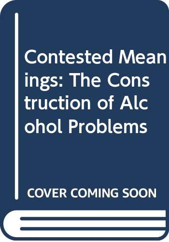 9780299149307: Contested Meanings: The Construction of Alcohol Problems