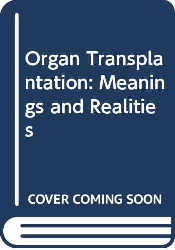 Organ Transplantation: Meanings and Realities: Editor-Stuart J. Youngner;