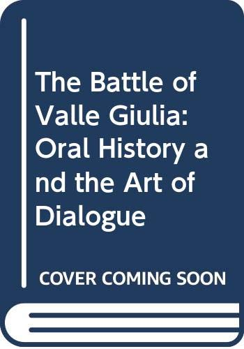 9780299153700: Battle of Valle Giulia: Oral History and the Art of Dialogue