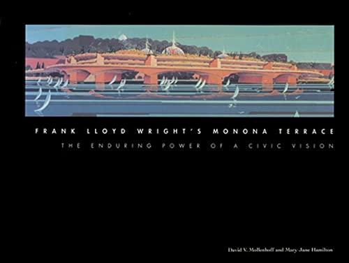 Frank Lloyd Wright's Monona Terrace: The Enduring Power of a Civic Vision: Mollenhoff, David V...