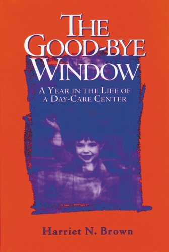 9780299158705: The Good-bye Window: A Year in the Life of a Day-Care Center
