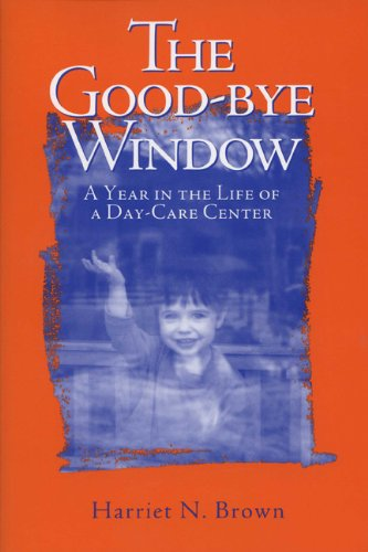 9780299158743: The Good-bye Window: A Year in the Life of a Day-care Center