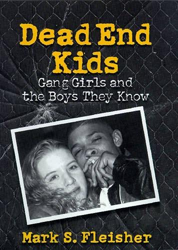 Dead End Kids: Gang Girls and the Boys They Know: Mark S. Fleisher