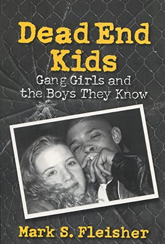 9780299158842: Dead End Kids: Gang Girls and the Boys They Know