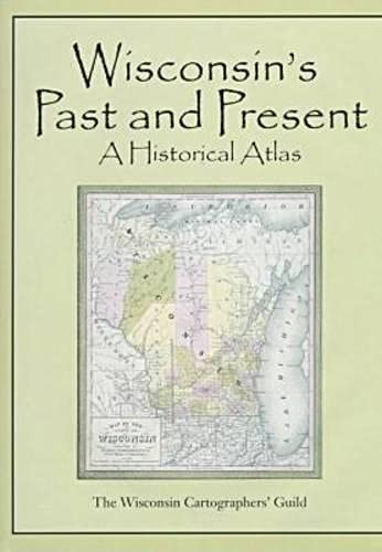 Wisconsin's Past and Present Format: Hardcover: Wisconsin Cartographer's Guild