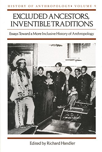 9780299163907: Excluded Ancestors, Inventible Traditions: Essays Toward a More Inclusive History of Anthropology History of Anthropology, Volume 9