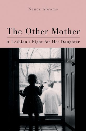 The Other Mother: A Lesbian's Fight for Her Daughter (Living Out: Gay and Lesbian Autobiog): ...