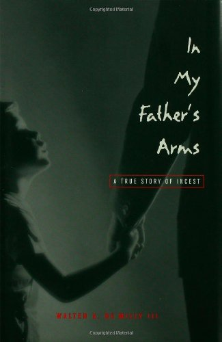 In My Father's Arms: A True Story: Walter A. de