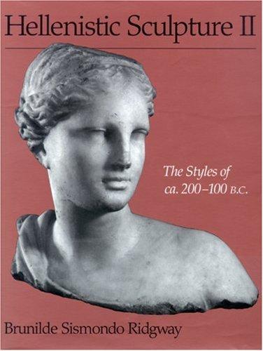 Hellenistic Sculpture II: The Styles of ca. 200-100 B.C. (Wisconsin Studies in Classics) (v. 2)