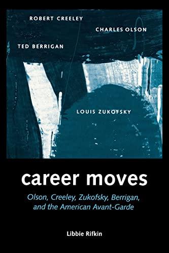 9780299168445: Career Moves: Olson, Creeley, Zukofsky, Berrigan, and the American Avant-Garde