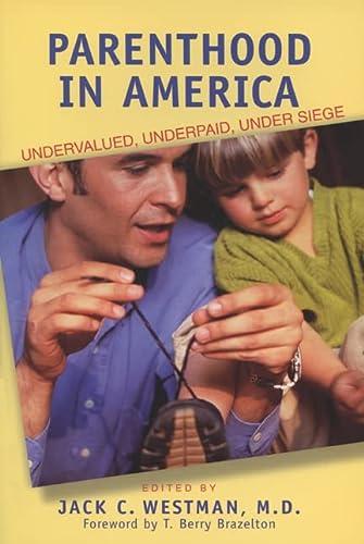 Parenthood in America : Undervalued, Underpaid, Under Siege: Jack C. Westman