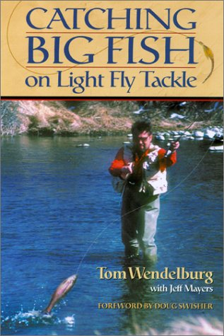 Catching Big Fish on Light Fly Tackle: Wendelburg, Tom; Mayers, Jeff