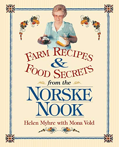 Farm Recipes And Food Secrets From The Norske Nook.: Myhre, Helen With Vold, Mona.