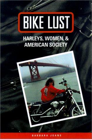 Bike Lust: Harleys, Women and American Society (Hardback): Barbara Joans
