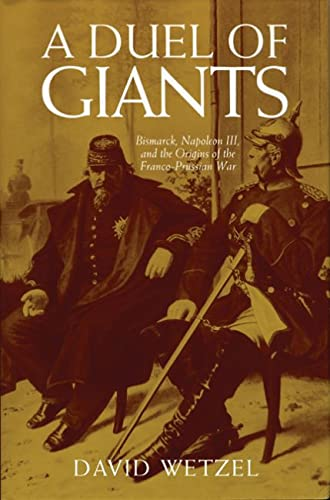 9780299174941: A Duel of Giants: Bismarck, Napoleon III, and the Origins of the Franco-Prussian War