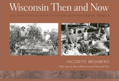 9780299175603: Wisconsin Then and Now: The Wisconsin Sesquicentennial Rephotography Project