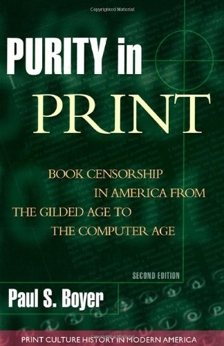 Purity in Print: Book Censorship in America from the Gilded Age to the Computer Age (Print Cultur...