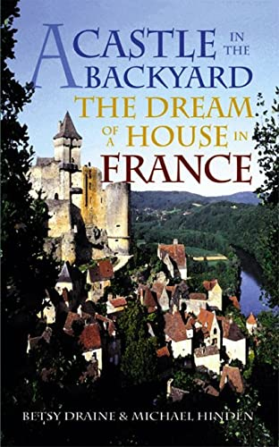 9780299179441: A Castle in the Backyard: The Dream of a House in France