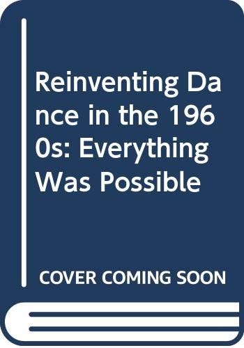 9780299180102: Reinventing Dance in the 1960s: Everything Was Possible