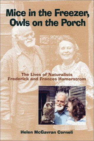 Mice in the Freezer, Owls on the Porch: The Lives of Naturalists Frederick and Frances Hamerstrom: ...