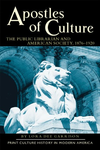 9780299181147: Apostles of Culture: Public Librarian and American Society, 1876-1920 (Print Culture History in Modern America)