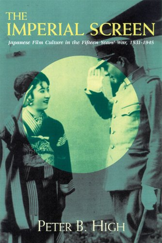 9780299181307: The Imperial Screen: Japanese Film Culture in the Fifteen Years' War 1931-1945
