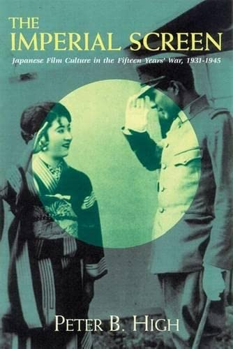 9780299181307: The Imperial Screen: Japanese Film Culture in the Fifteen Years' War, 1931-1945 (Wisconsin Studies in Film)