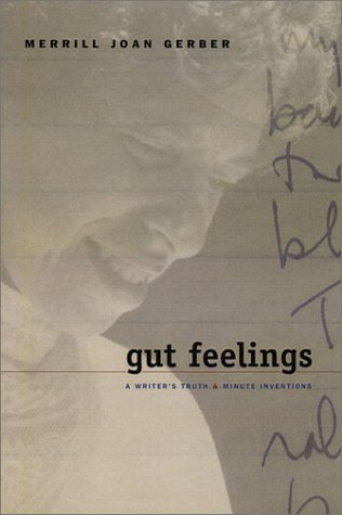 Gut Feelings: A Writer'S Truths And Minute Inventions: Merrill Joan Gerber