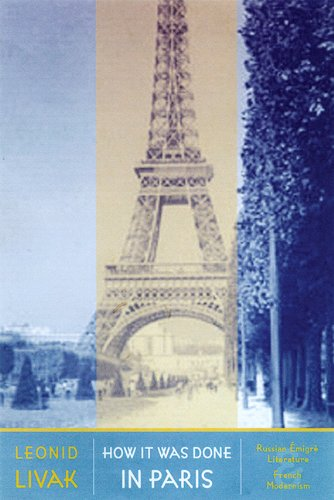How it Was Done in Paris: Russian Emigre Literature and French Modernism (Hardback): Leonid Livak