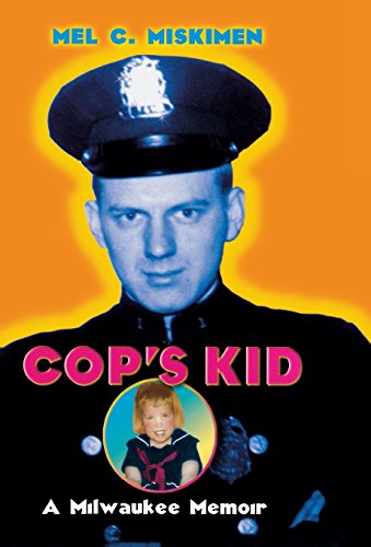 Cop's Kid: A Milwaukee Memoir (Hardcover): Mel C. Miskimen