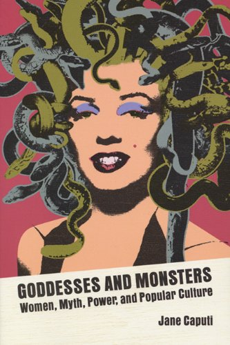 9780299196202: Goddesses and Monsters: Women, Myth, Power, and Popular Culture (Ray and Pat Browne Books)