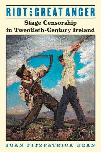 Riot and Great Anger: Stage Censorship in Twentieth-century Ireland (Hardback): Joan FitzPatrick ...