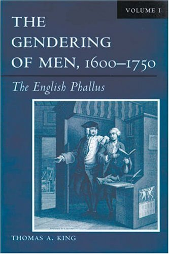 9780299197841: The Gendering of Men, 1600-1750, Volume 1: The English Phallus