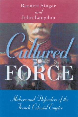 9780299199005: Cultured Force: Makers and Defenders of the French Colonial Empire