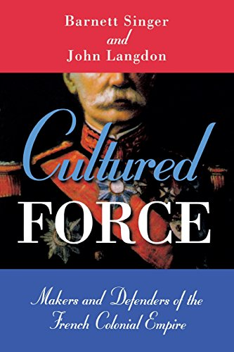 9780299199043: Cultured Force: Makers and Defenders of the French Colonial Empire