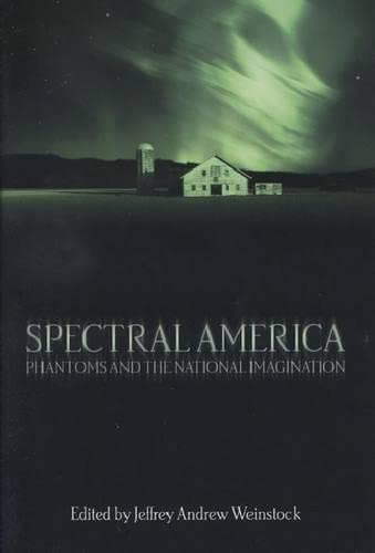 9780299199500: Spectral America: Phantoms and the National Imagination (Ray and Pat Browne Books)