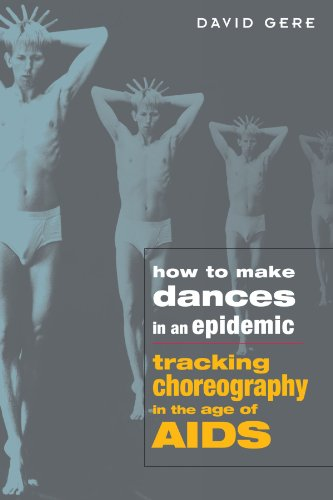 9780299200848: How to Make Dances in an Epidemic: Tracking Choreography in the Age of AIDS