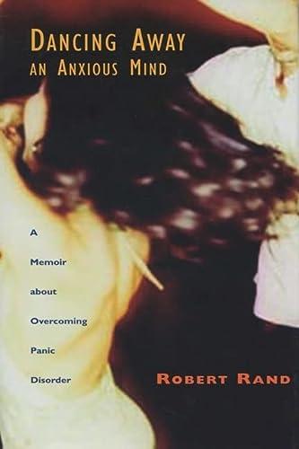 9780299201647: Dancing Away an Anxious Mind: A Memoir about Overcoming Panic Disorder
