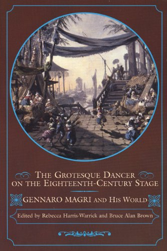 9780299203542: The Grotesque Dancer on the Eighteenth-Century Stage: Gennaro Magri and His World
