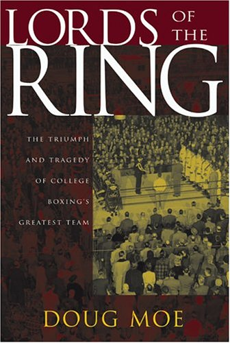 Lords of the Ring: The Triumph and Tragedy of College Boxing's Greatest Team