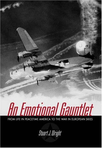 AN EMOTIONAL GAUNTLET. From Life In Peacetime To The War In European Skies.: Wright, Stuart J.